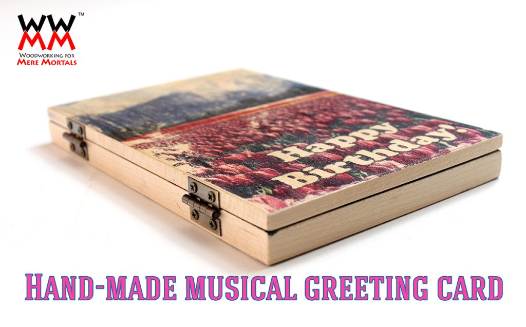Musical greeting card hack woodworking for mere mortals making a wooden musical greeting card m4hsunfo