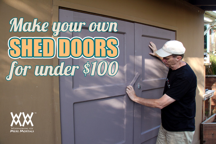 Charmant Yes, You Can Make Garden Shed Doors For Under $100!